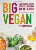 Big Vegan: 400 Recipes: No Meat, No Dairy, All Delicious