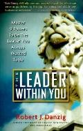Leader Within You Master 9 Powers to Be the Leader You Always Wanted to Be!