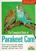 Complete Book of Parakeet Care Expert Advice on Proper Management, 160 Fascinating Color Pho...
