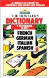 The Traveler's Dictionary in French, German, Italian, and Spanish: A Compact Dictionary of C...