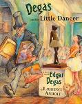 Degas and the Little Dancer A Story About Edgar Degas