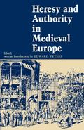 Heresy and Authority in Medieval Europe Documents in Translation
