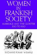 Women in Frankish Society Marriage and the Cloister, 500 to 900