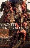 Masked Performance The Play of Self and Other in Ritual and Theatre