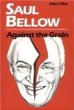 Saul Bellow Against the Grain