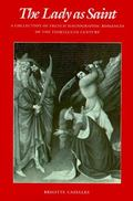 Lady As Saint A Collection of French Hagiographic Romances of the Thirteenth Century