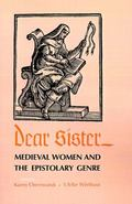 Dear Sister Medieval Women and the Epistolary Genre