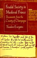 Feudal Society in Medieval France Documents from the County of Champagne