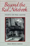 Beyond the Red Notebook Essays on Paul Auster