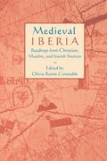 Medieval Iberia Readings from Christian, Muslim, and Jewish Sources