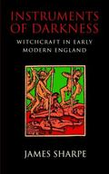 Instruments of Darkness Witchcraft in Early Modern England