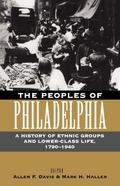 Peoples of Philadelphia A History of Ethnic Groups and Lower Class Life, 1790-1940