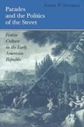 Parades and the Politics of the Street Festive Culture in the Early American Republic