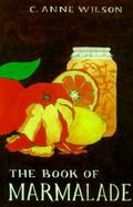 Book of Marmalade Its Antecedents, Its History and Its Role in the World Today, Together Wit...