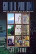 Greater Portland Urban Life and Landscape in the Pacific Northwest