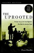 Uprooted The Epic Story of the Great Migrations That Made the American People