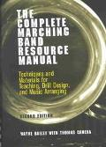 Complete Marching Band Resource Manual Techniques and Materials for Teaching, Drill Design, ...