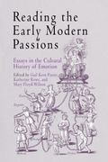 Reading the Early Modern Passions Essays in the Cultural History of Emotion