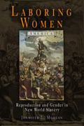Laboring Women Reproduction and Gender in New World Slavery