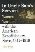 In Uncle Sam's Service Women Workers With the American Expeditionary Force, 1917-1919