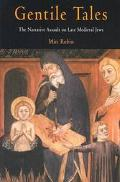 Gentile Tales The Narrative Assault on Late Medieval Jews