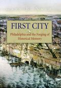 First City Philadelphia And the Forging of Historical Memory