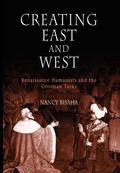 Creating East And West Renaissance Humanists And the Ottoman Turks