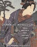 Dramatic Impressions Japanese Theatre Prints from the Gilbert Luber Collection