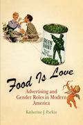 Food Is Love Food Advertising and Gender Roles in Modern America