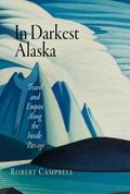 In Darkest Alaska: Travel and Empire along the Inside Passage