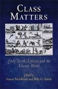 Class Matters : Early North America and the Atlantic World