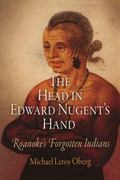 Head in Edward Nugent's Hand : Roanoke's Forgotten Indians