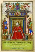 Heart and Stomach of a King : Elizabeth I and the Politics of Sex and Power