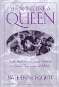 Showing Like a Queen Female Authority and Literary Experiment in Spenser, Shakespeare, and M...