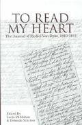 To Read My Heart The Journal of Rachel Van Dyke, 1810-1811