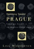 Hastening Toward Prague Power and Society in the Medieval Czech Lands
