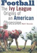 Football The Ivy League Origins of an American Obsession