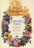 Cultivated Power Flowers, Culture, and Politics in the Reign of Louis XIV