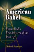 American Babel Rogue Radio Broadcasters Of The Jazz Age