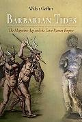 Barbarian Tides The Migration Age And the Later Roman Empire