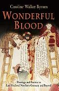 Wonderful Blood Theology And Practice in Late Medieval Northern Germany And Beyond