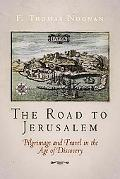 Road to Jerusalem Pilgrimage and Travel in the Age of Discovery
