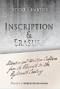 Inscription and Erasure Literature and Written Culture from the Eleventh to the Eighteenth C...