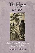 Pilgrim and the Bee Reading Rituals and Book Culture in Early New England