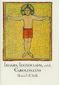 Images, Iconoclasm, and the Carolingians