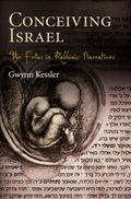 Conceiving Israel: The Fetus in Rabbinic Narratives (Divinations: Rereading Late Ancient Rel...