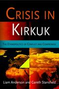 Crisis in Kirkuk: The Ethnopolitics of Conflict and Compromise (National and Ethnic Conflict...