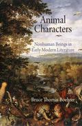Animal Characters: Nonhuman Beings in Early Modern Literature (Haney Foundation Series)