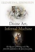Divine Art, Infernal Machine : The Reception of Printing in the West from First Impressions ...