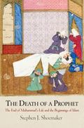 The Death of a Prophet: The End of Muhammad's Life and the Beginnings of Islam (Divinations:...